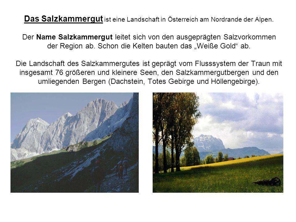 Das Salzkammergut ist eine Landschaft in Österreich am Nordrande der Alpen.