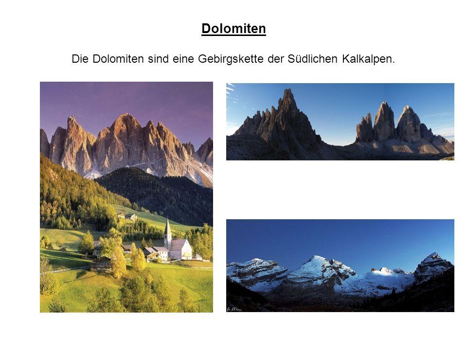 Dolomiten Die Dolomiten sind eine Gebirgskette der Südlichen Kalkalpen.