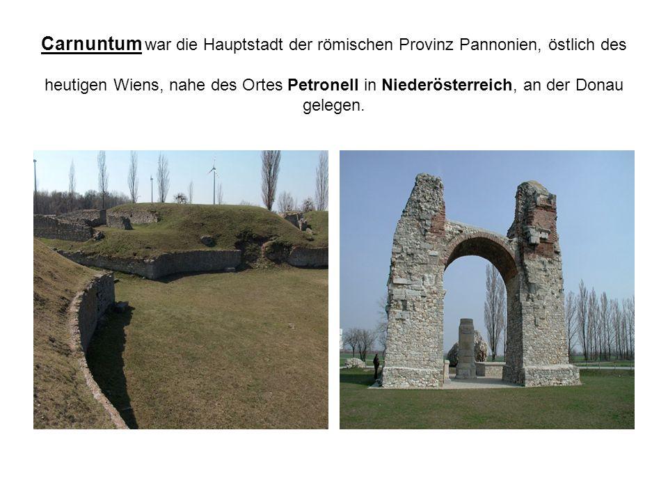 Carnuntum war die Hauptstadt der römischen Provinz Pannonien, östlich des heutigen Wiens, nahe des Ortes Petronell in Niederösterreich, an der Donau gelegen.