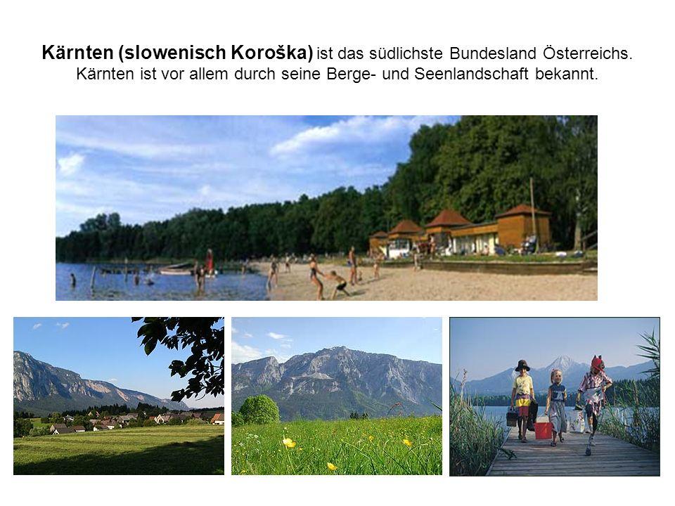 Kärnten (slowenisch Koroška) ist das südlichste Bundesland Österreichs