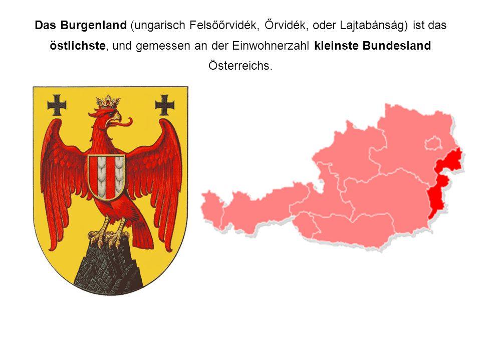 Das Burgenland (ungarisch Felsőőrvidék, Őrvidék, oder Lajtabánság) ist das östlichste, und gemessen an der Einwohnerzahl kleinste Bundesland Österreichs.