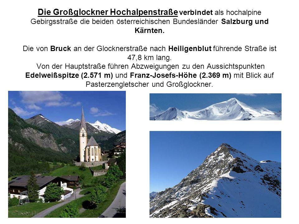 Die Großglockner Hochalpenstraße verbindet als hochalpine Gebirgsstraße die beiden österreichischen Bundesländer Salzburg und Kärnten.