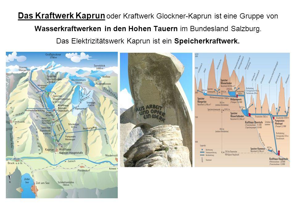 Das Kraftwerk Kaprun oder Kraftwerk Glockner-Kaprun ist eine Gruppe von Wasserkraftwerken in den Hohen Tauern im Bundesland Salzburg.