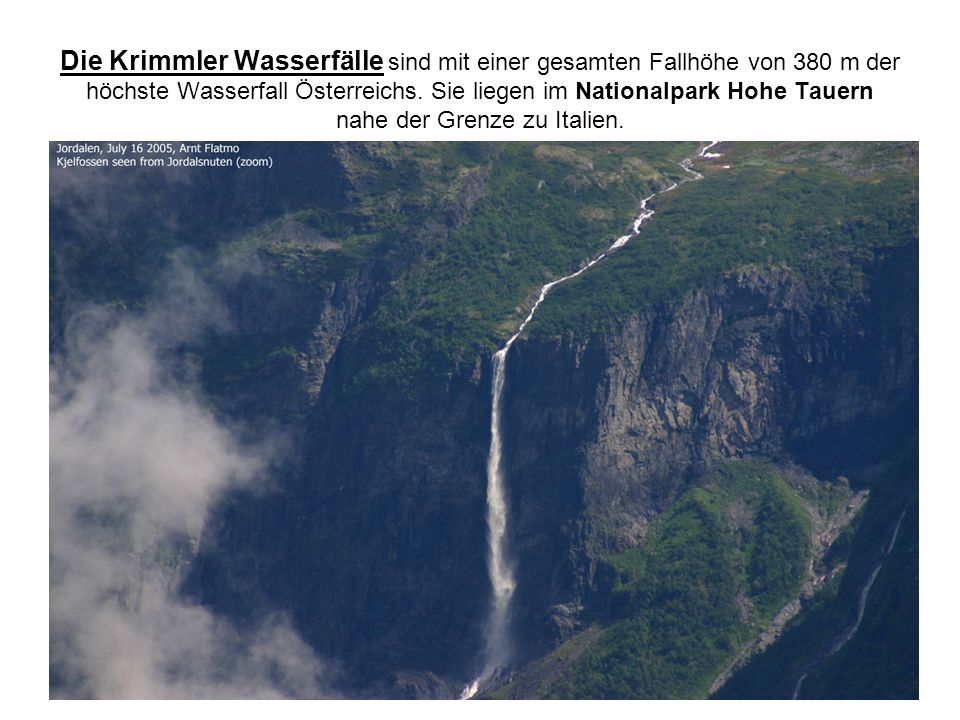 Die Krimmler Wasserfälle sind mit einer gesamten Fallhöhe von 380 m der höchste Wasserfall Österreichs.