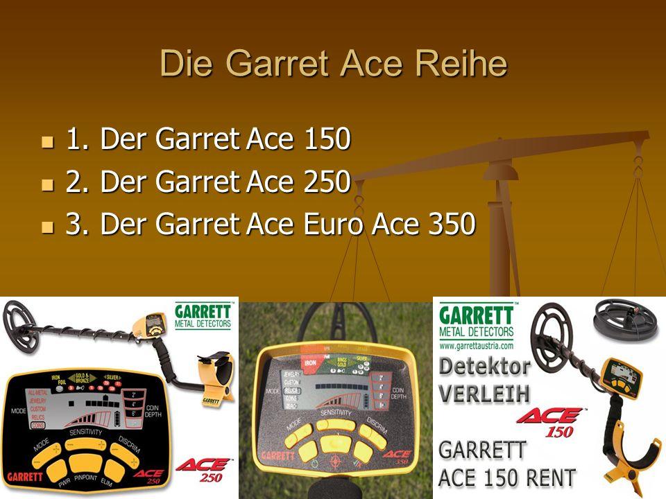 Die Garret Ace Reihe 1. Der Garret Ace 150 2. Der Garret Ace 250