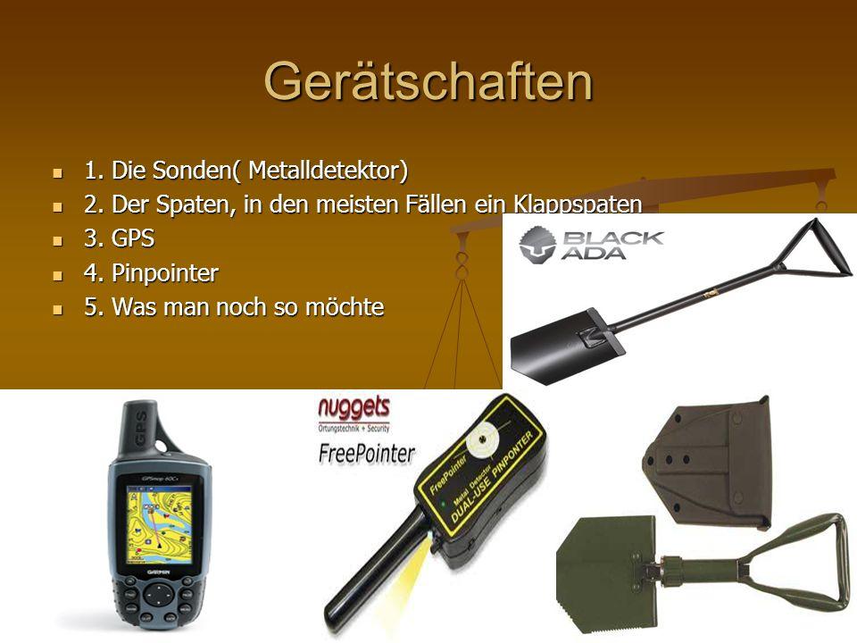 Gerätschaften 1. Die Sonden( Metalldetektor)