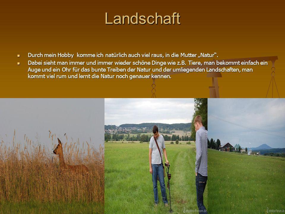 """LandschaftDurch mein Hobby komme ich natürlich auch viel raus, in die Mutter """"Natur ."""