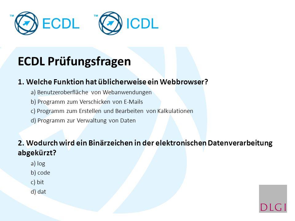 ECDL Prüfungsfragen 1. Welche Funktion hat üblicherweise ein Webbrowser a) Benutzeroberfläche von Webanwendungen.