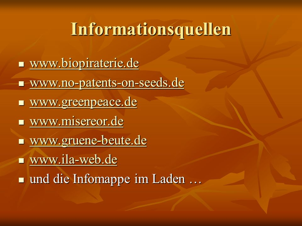 Informationsquellen www.biopiraterie.de www.no-patents-on-seeds.de
