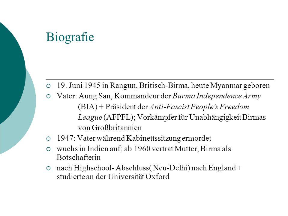 Biografie 19. Juni 1945 in Rangun, Britisch-Birma, heute Myanmar geboren. Vater: Aung San, Kommandeur der Burma Independence Army.