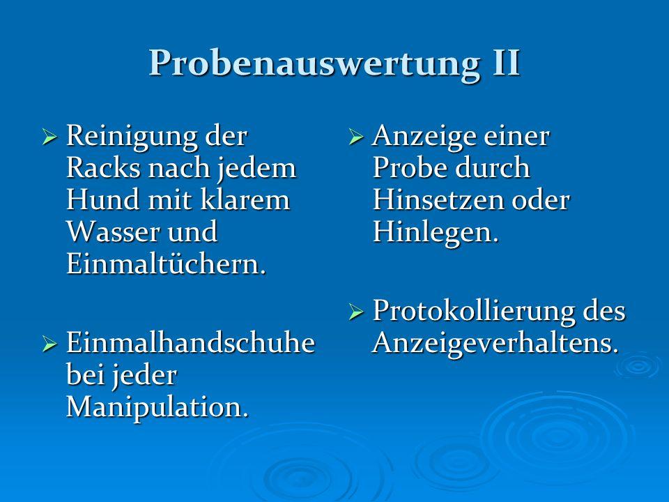 Probenauswertung II Reinigung der Racks nach jedem Hund mit klarem Wasser und Einmaltüchern. Einmalhandschuhebei jeder Manipulation.