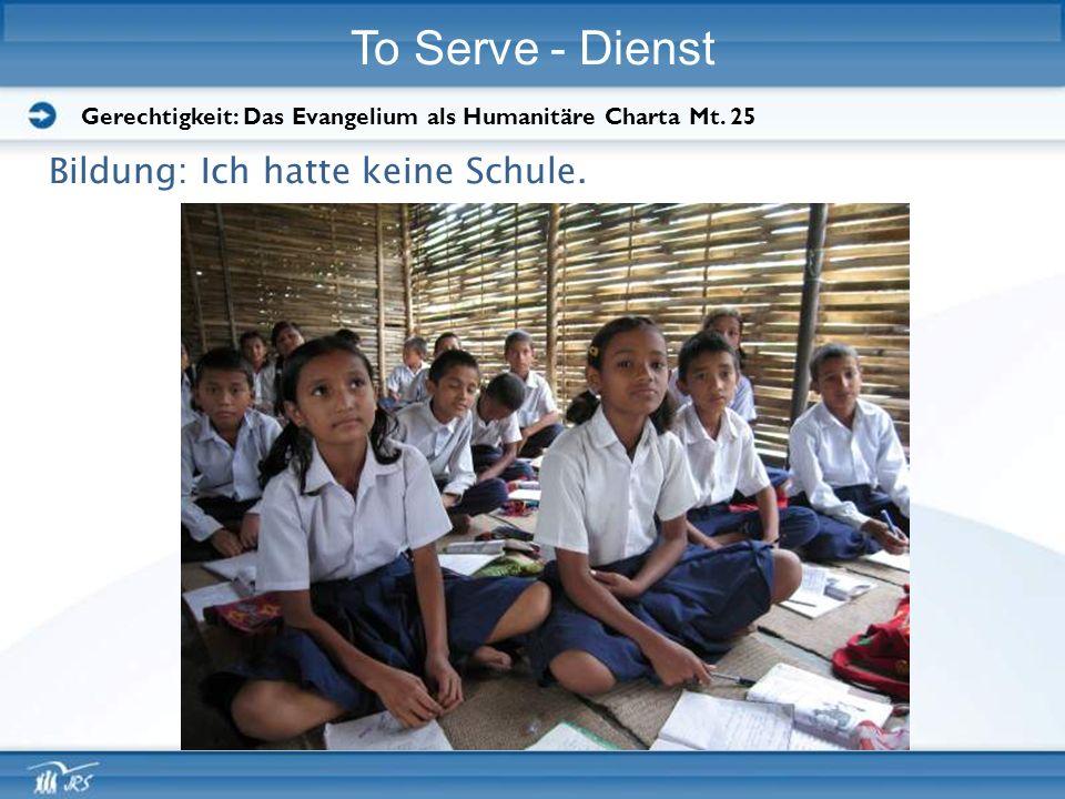 To Serve - Dienst Bildung: Ich hatte keine Schule.