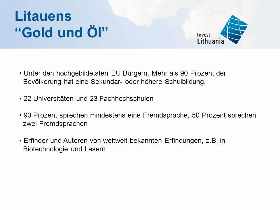 Litauens Gold und Öl • Unter den hochgebildetsten EU Bürgern. Mehr als 90 Prozent der. Bevölkerung hat eine Sekundar- oder höhere Schulbildung.