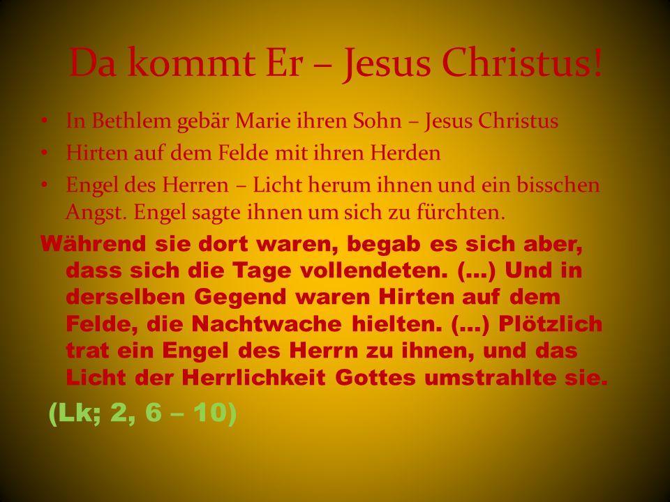 Da kommt Er – Jesus Christus!