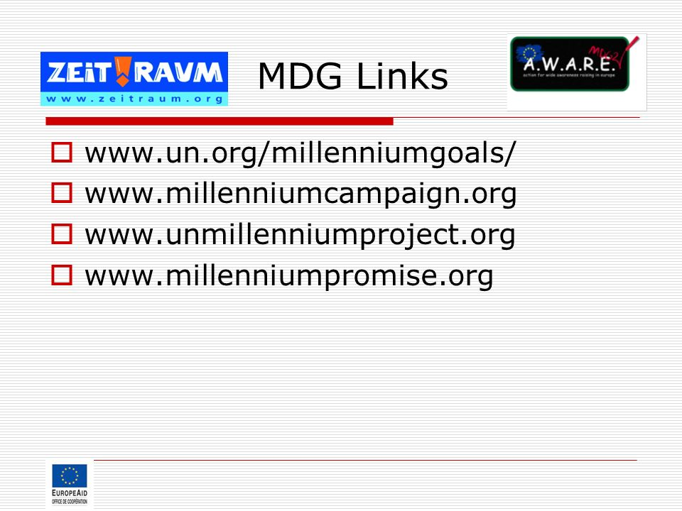 MDG Links www.un.org/millenniumgoals/ www.millenniumcampaign.org