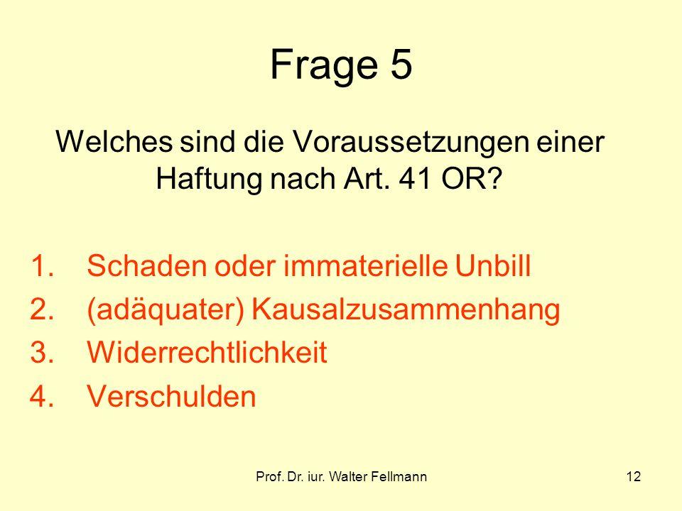 Frage 5 Welches sind die Voraussetzungen einer Haftung nach Art. 41 OR Schaden oder immaterielle Unbill.