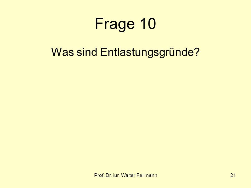 Frage 10 Was sind Entlastungsgründe Prof. Dr. iur. Walter Fellmann