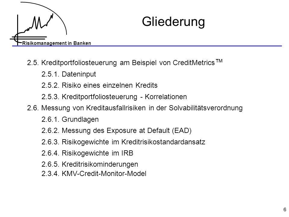 Gliederung 2.5. Kreditportfoliosteuerung am Beispiel von CreditMetrics™ 2.5.1. Dateninput. 2.5.2. Risiko eines einzelnen Kredits.