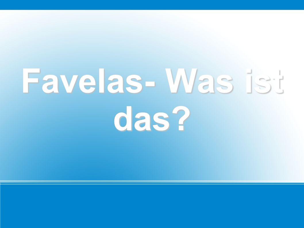 Favelas- Was ist das