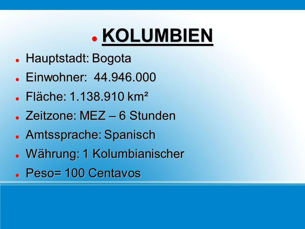 KOLUMBIEN Hauptstadt: Bogota Einwohner: 44.946.000
