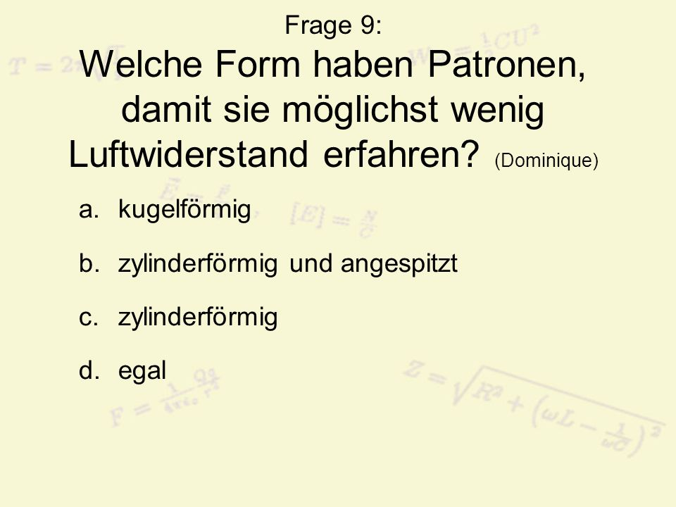 Frage 9: Welche Form haben Patronen, damit sie möglichst wenig Luftwiderstand erfahren (Dominique)