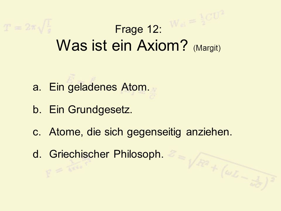 Frage 12: Was ist ein Axiom (Margit)