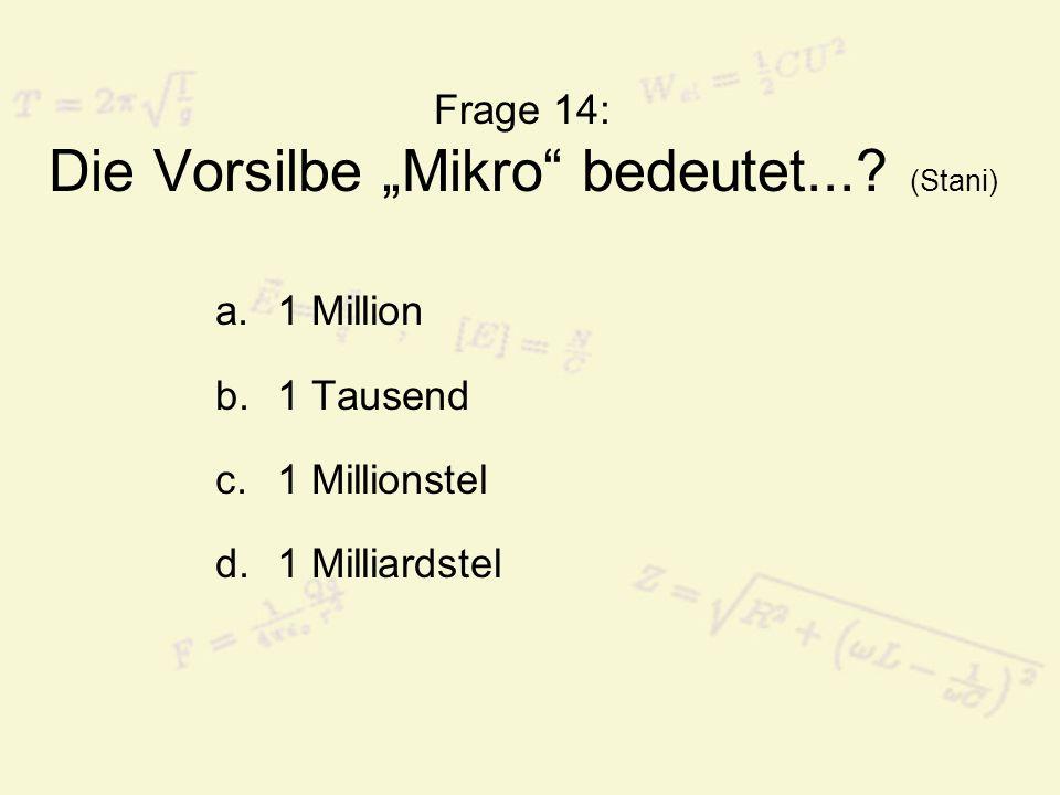 """Frage 14: Die Vorsilbe """"Mikro bedeutet... (Stani)"""