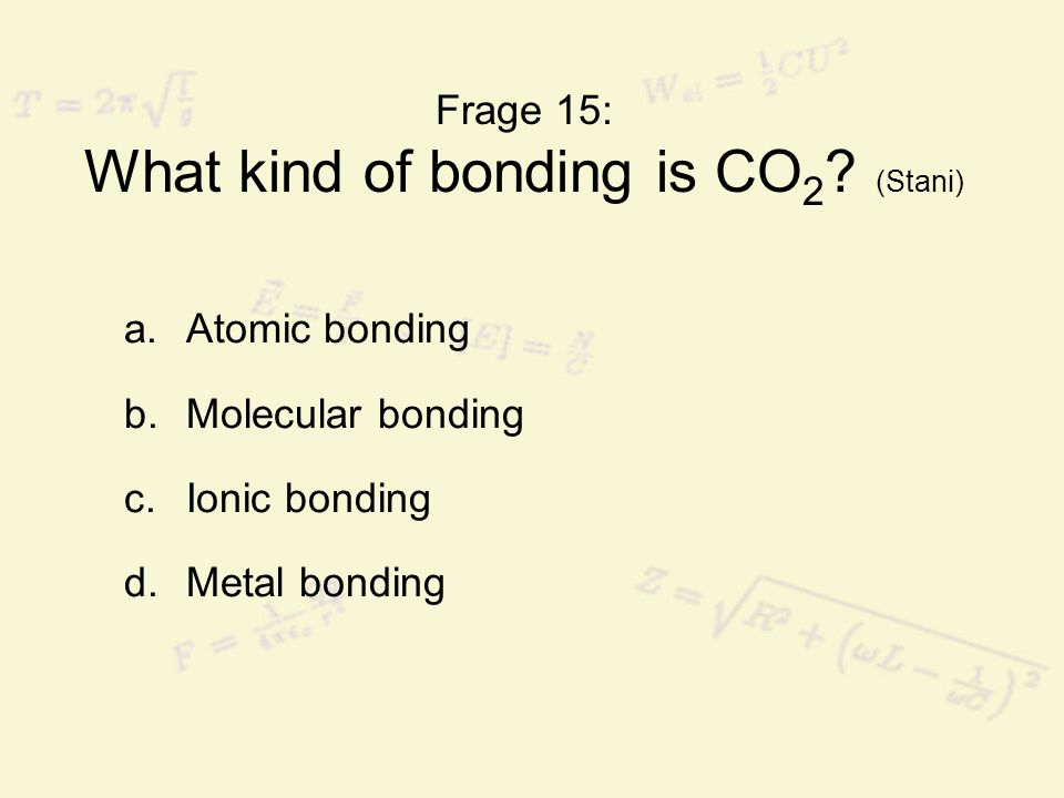 Frage 15: What kind of bonding is CO2 (Stani)