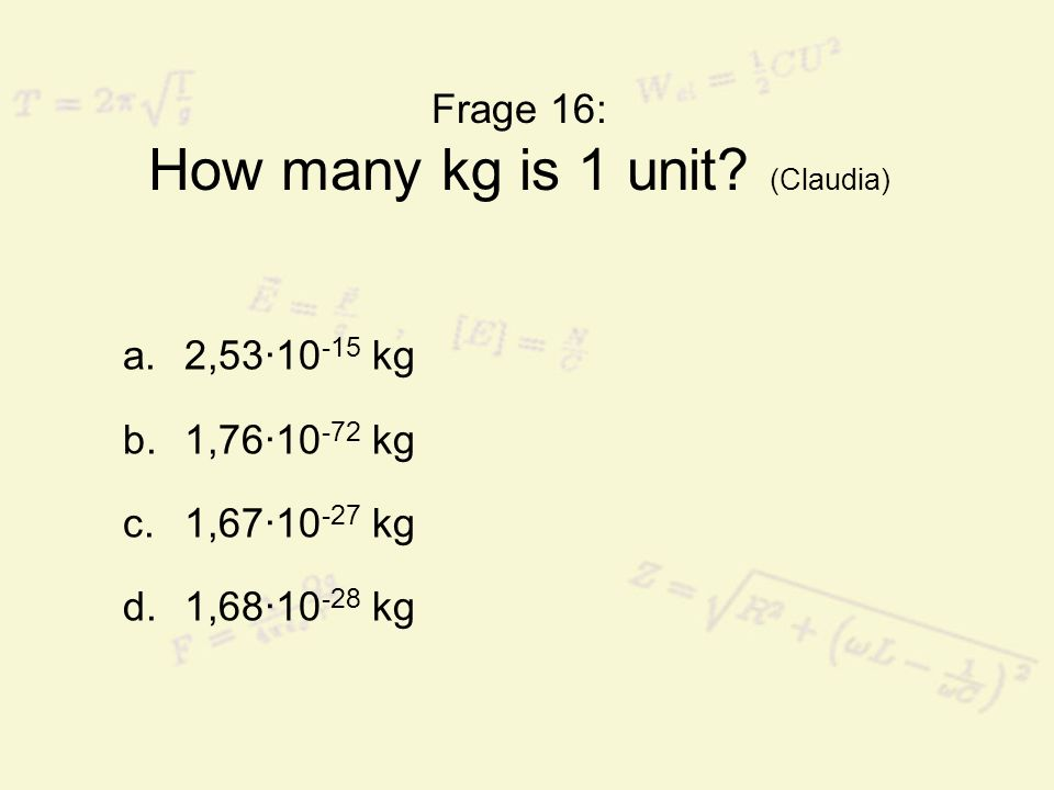 Frage 16: How many kg is 1 unit (Claudia)