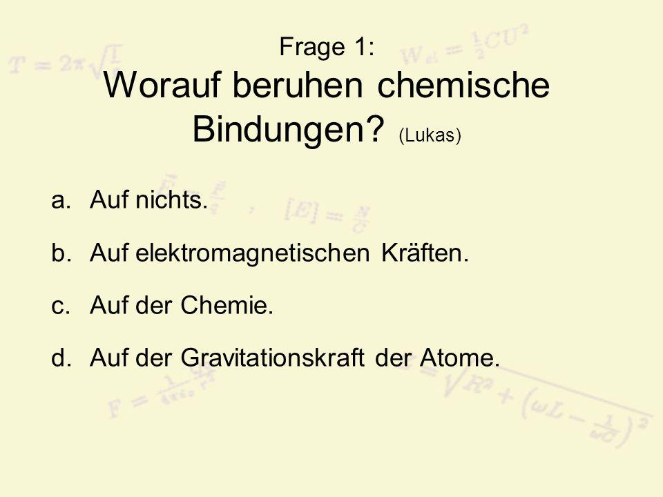 Frage 1: Worauf beruhen chemische Bindungen (Lukas)