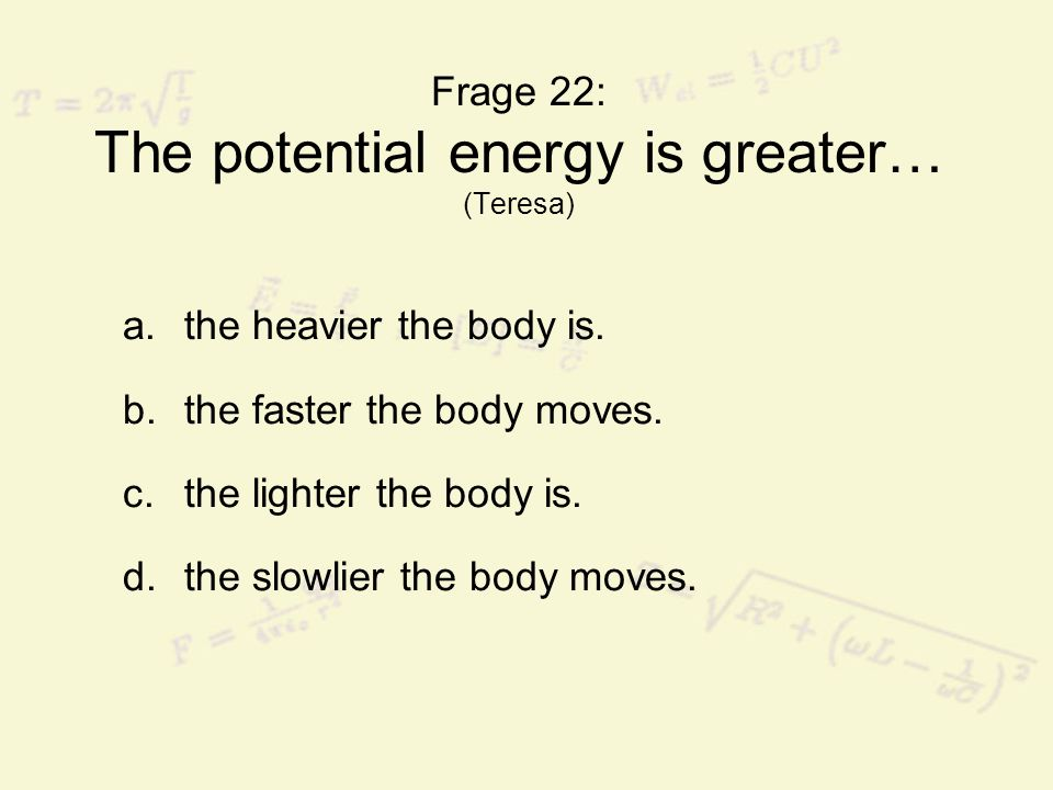Frage 22: The potential energy is greater… (Teresa)