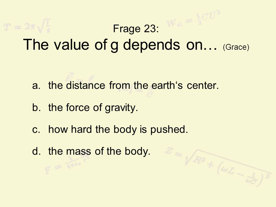 Frage 23: The value of g depends on… (Grace)