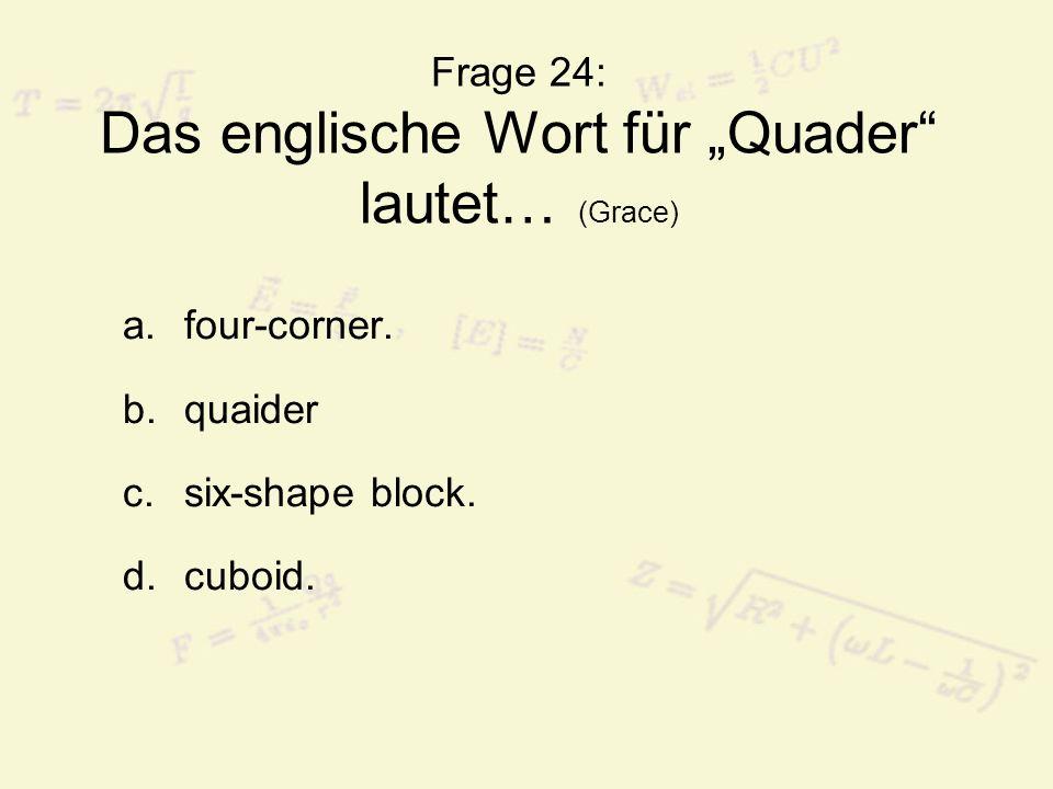"""Frage 24: Das englische Wort für """"Quader lautet… (Grace)"""