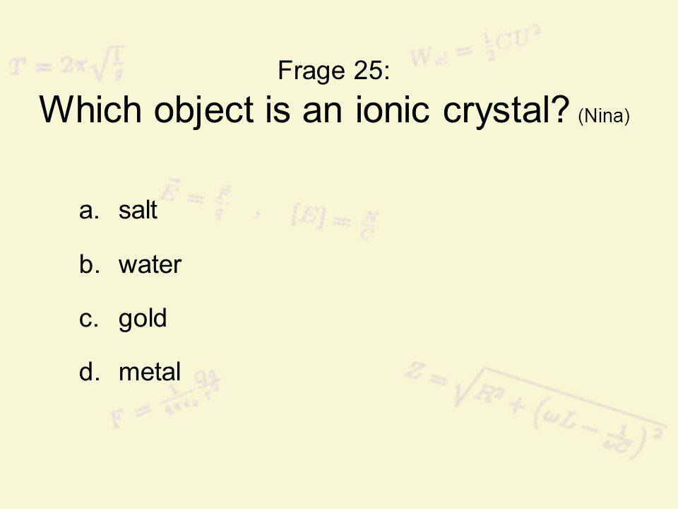 Frage 25: Which object is an ionic crystal (Nina)
