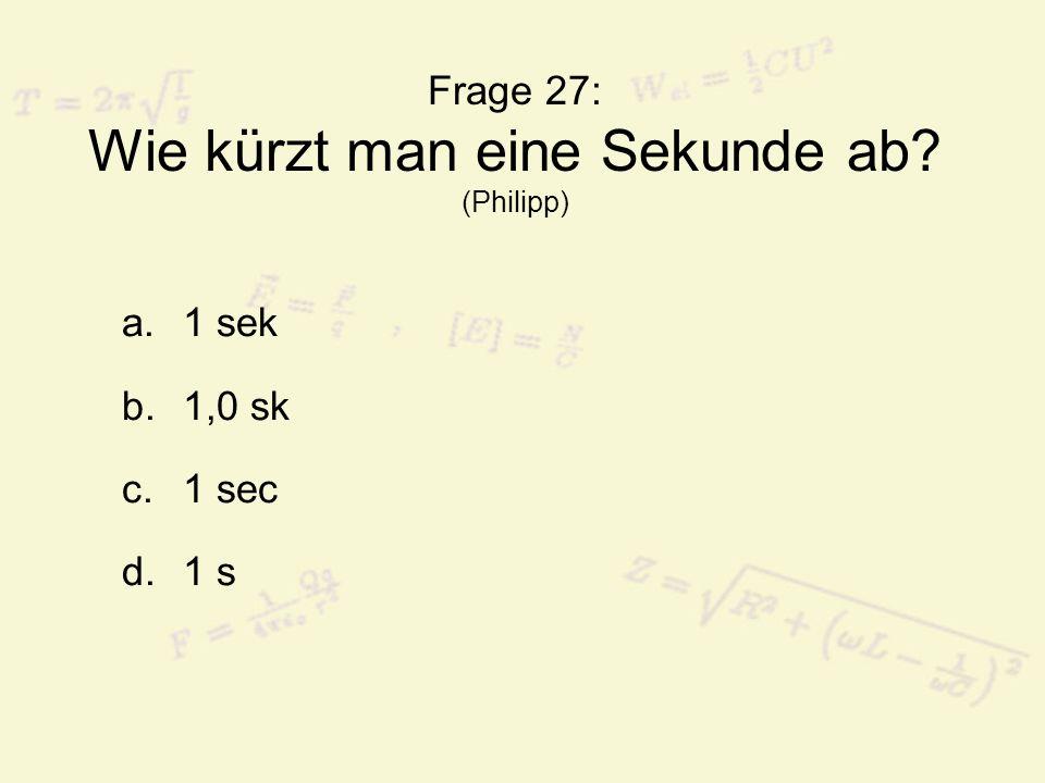 Frage 27: Wie kürzt man eine Sekunde ab (Philipp)