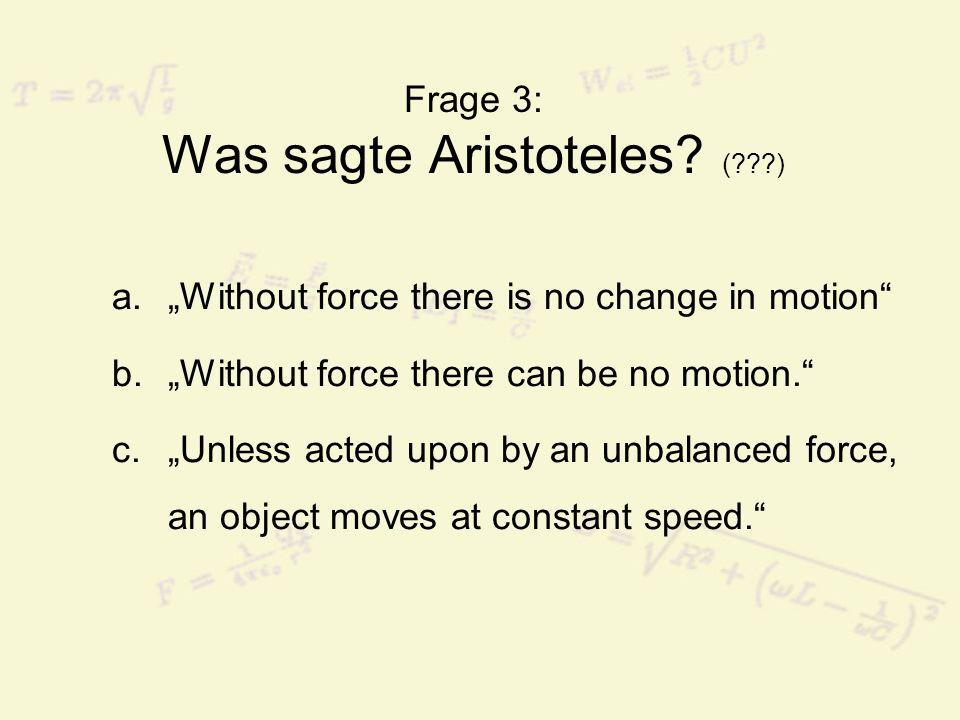 Frage 3: Was sagte Aristoteles ( )