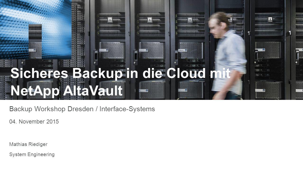 Herzlich Willkommen Sicheres Backup in die Cloud mit NetApp AltaVault