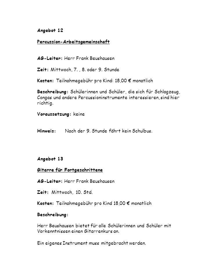 Angebot 12 Percussion-Arbeitsgemeinschaft AG-Leiter: Herr Frank Beushausen Zeit: Mittwoch, 7.