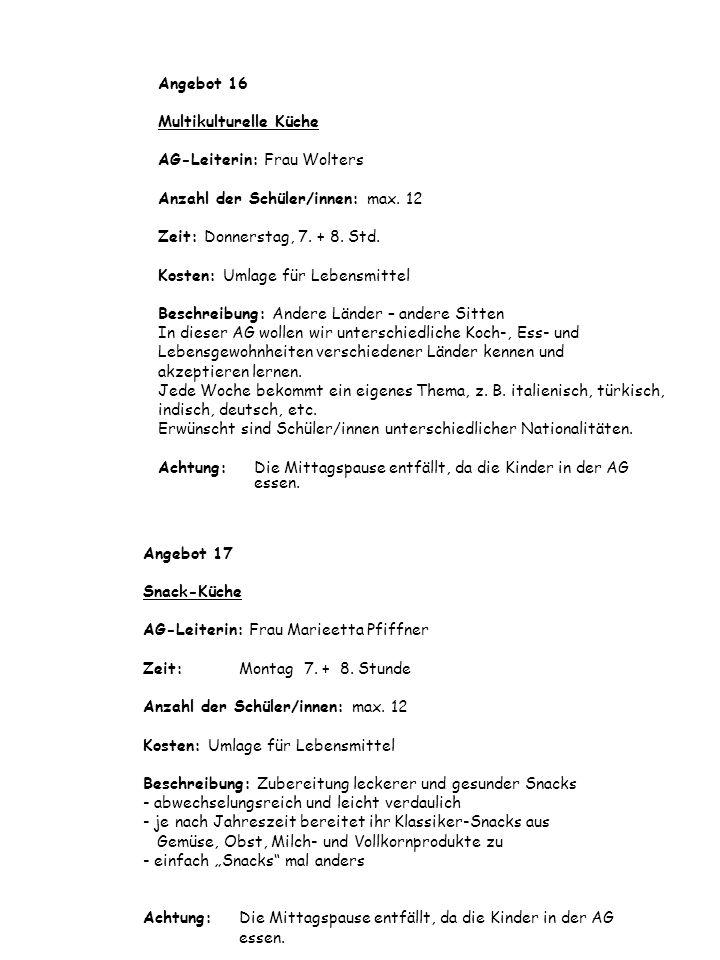 Angebot 16Multikulturelle Küche. AG-Leiterin: Frau Wolters. Anzahl der Schüler/innen: max. 12. Zeit: Donnerstag, 7. + 8. Std.