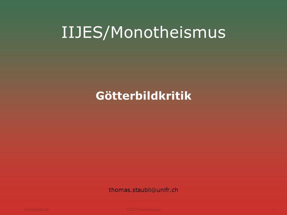 IIJES/Monotheismus Götterbildkritik thomas.staubli@unifr.ch