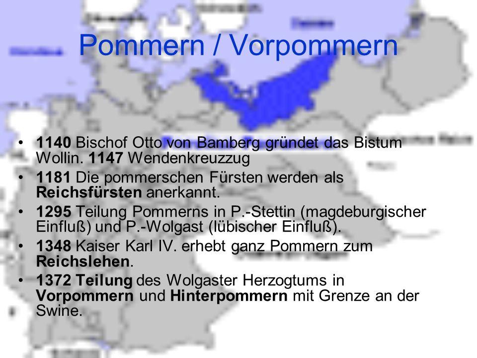 Pommern / Vorpommern 1140 Bischof Otto von Bamberg gründet das Bistum Wollin. 1147 Wendenkreuzzug.