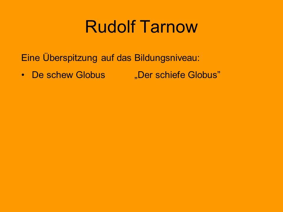 Rudolf Tarnow Eine Überspitzung auf das Bildungsniveau: