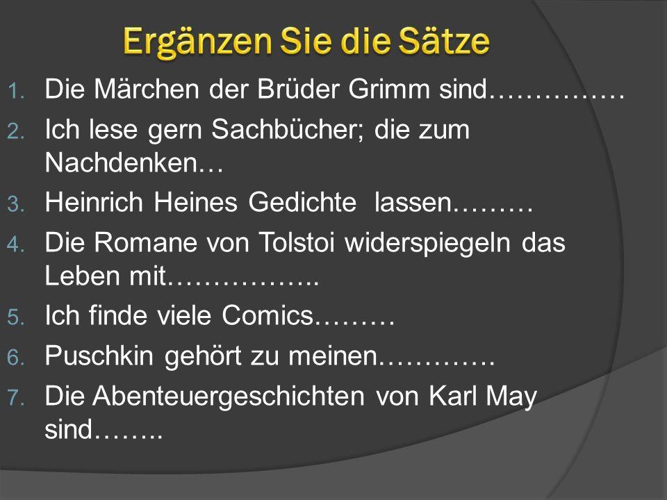 Ergänzen Sie die Sätze Die Märchen der Brüder Grimm sind……………