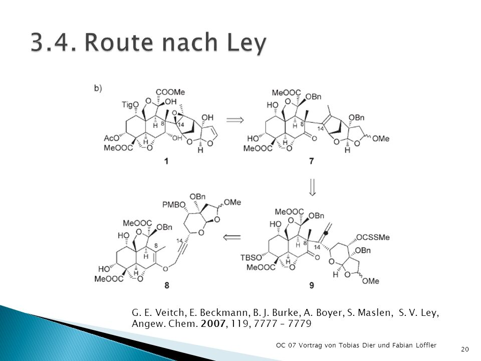 3.4. Route nach Ley G. E. Veitch, E. Beckmann, B. J. Burke, A. Boyer, S. Maslen, S. V. Ley, Angew. Chem. 2007, 119, 7777 – 7779.