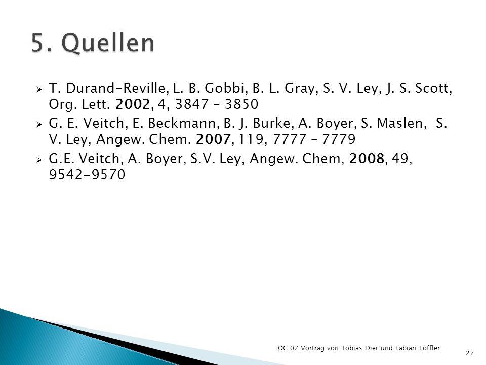 5. Quellen T. Durand-Reville, L. B. Gobbi, B. L. Gray, S. V. Ley, J. S. Scott, Org. Lett. 2002, 4, 3847 – 3850.