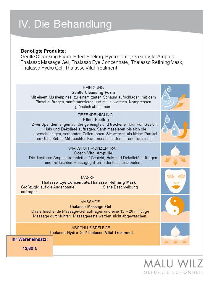 IV. Die Behandlung Benötigte Produkte: