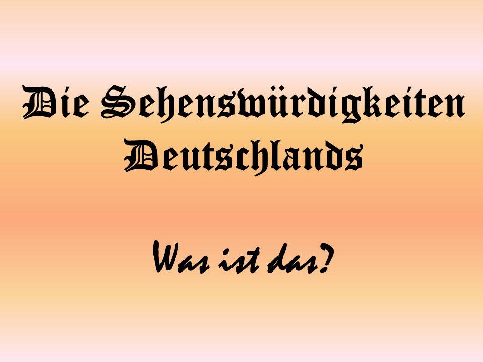 Die Sehenswürdigkeiten Deutschlands Was ist das
