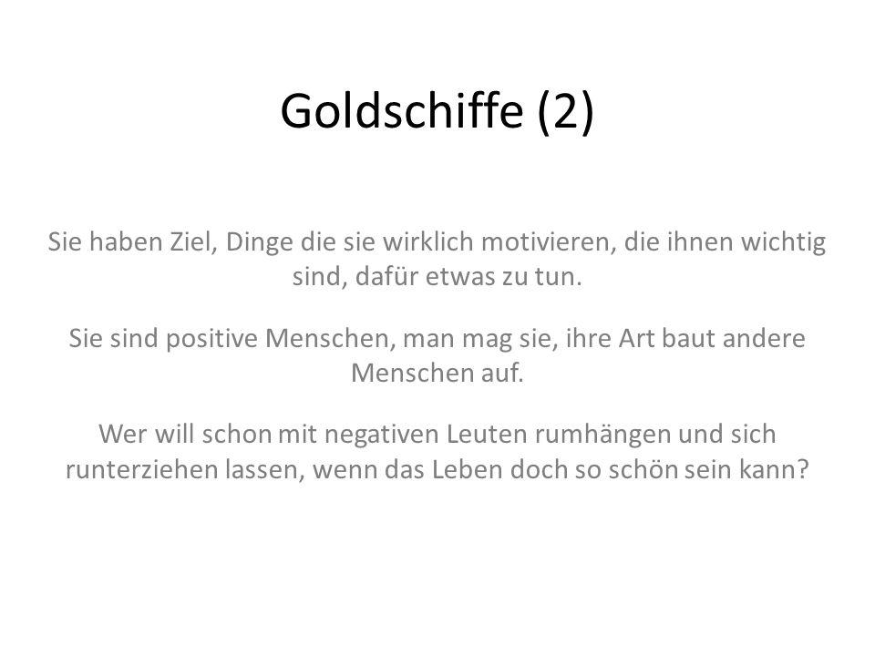 Goldschiffe (2) Sie haben Ziel, Dinge die sie wirklich motivieren, die ihnen wichtig sind, dafür etwas zu tun.