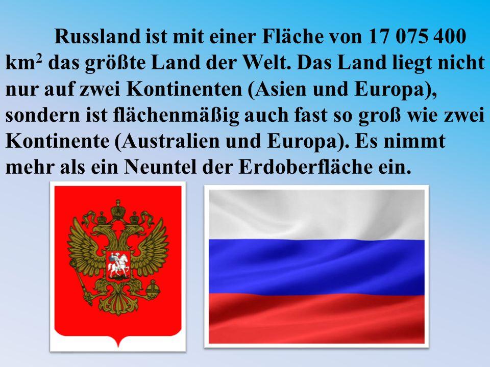 Russland ist mit einer Fläche von 17 075 400 km2 das größte Land der Welt.