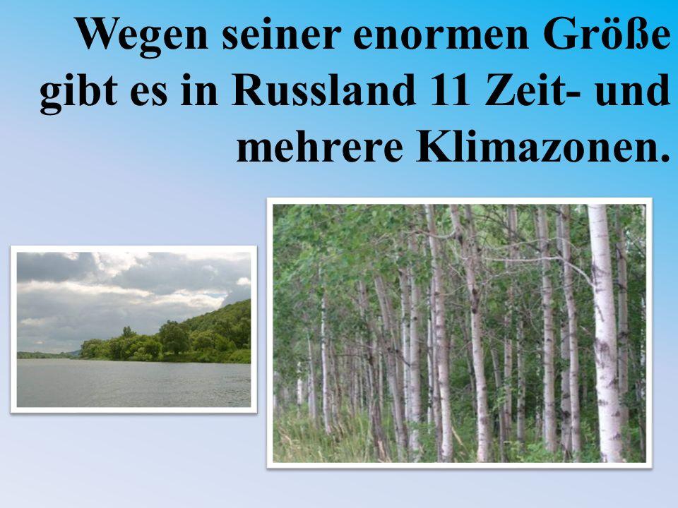 Wegen seiner enormen Größe gibt es in Russland 11 Zeit- und mehrere Klimazonen.
